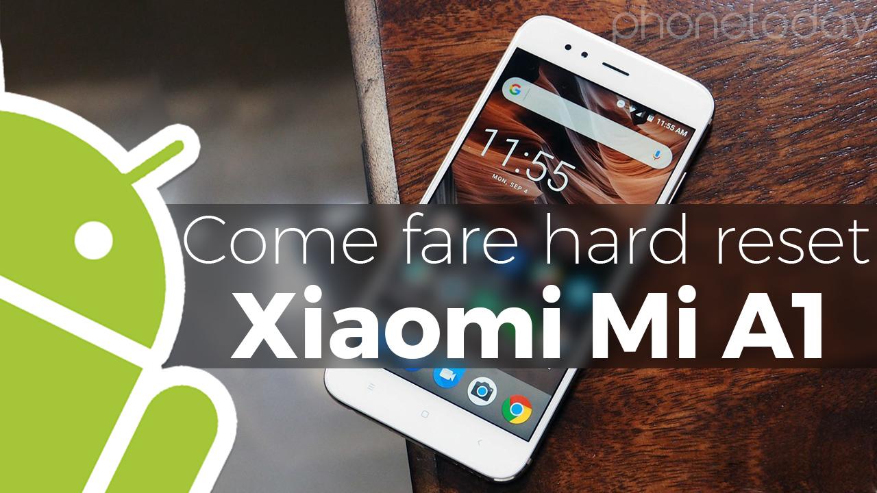 Come fare hard reset Xiaomi Mi A1