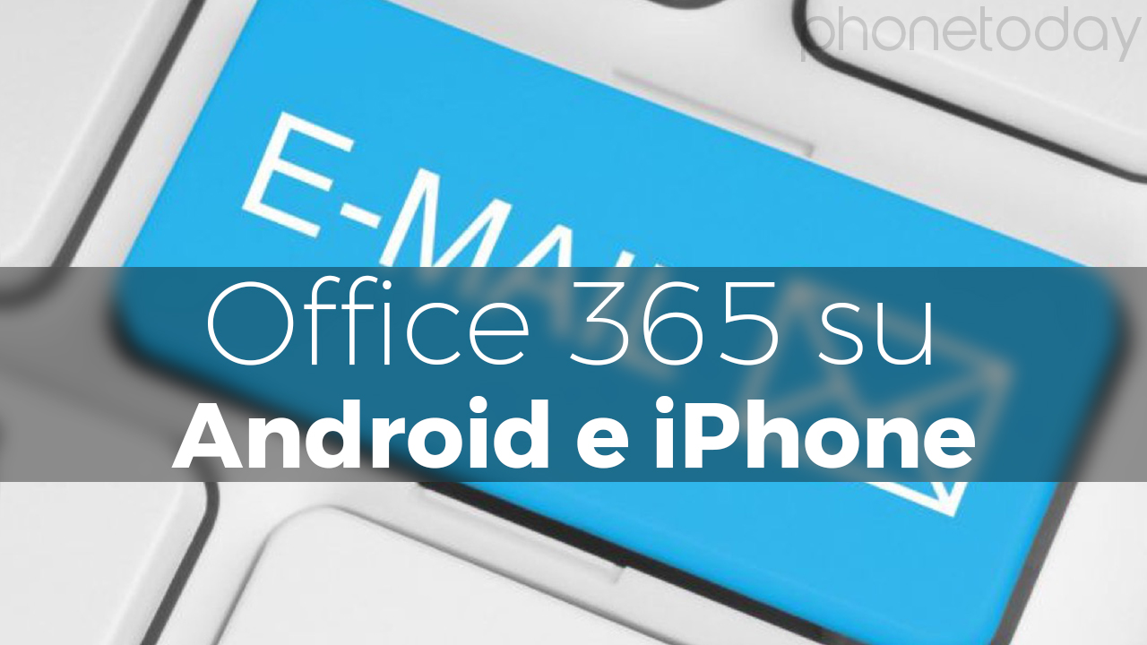 outlook 365 iphone come configurare mail office 365 su android e iphone 12751