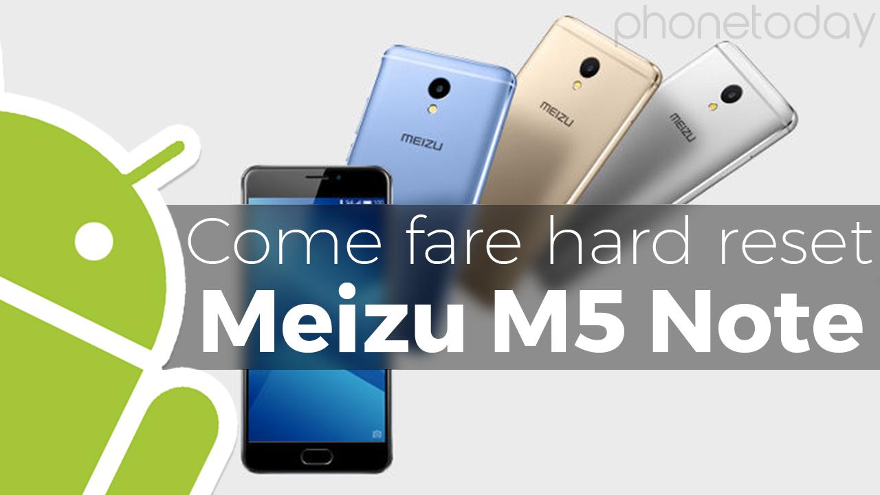 Come fare hard reset Meizu M5 Note