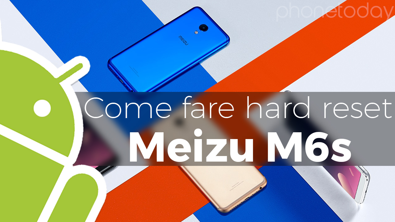 Come fare hard reset Meizu M6s