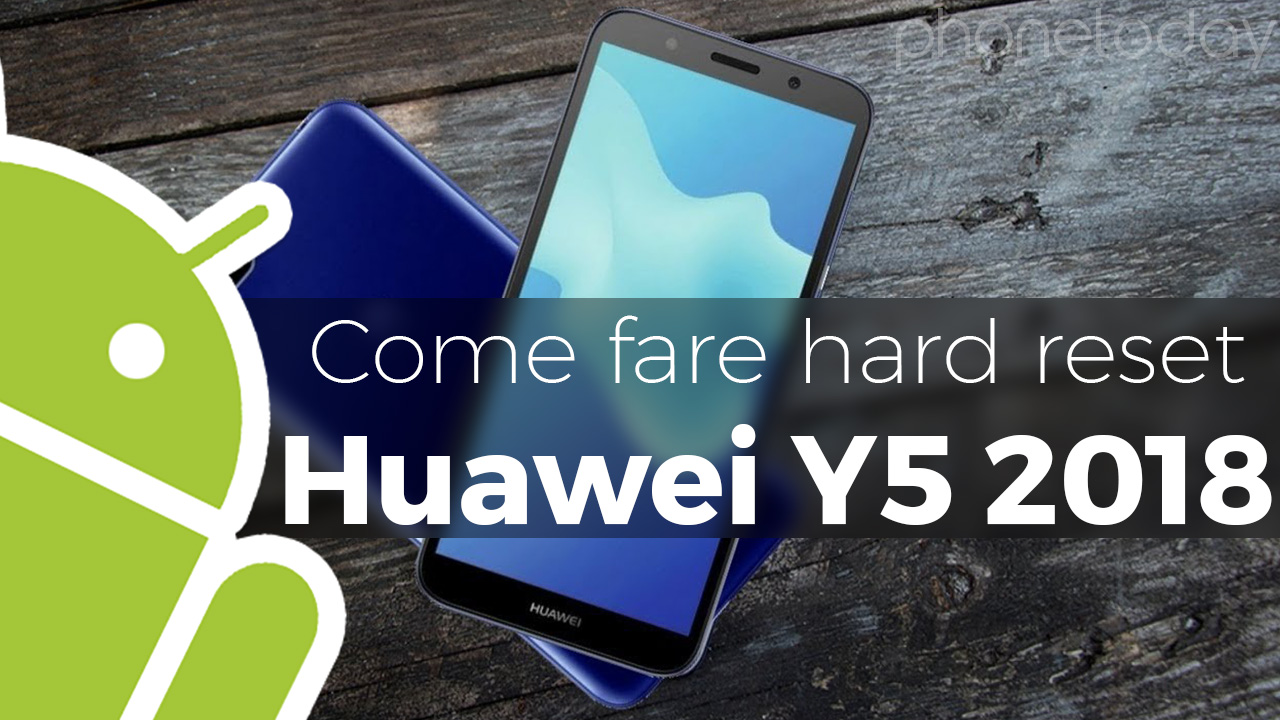 Come fare hard reset Huawei Y5 2018