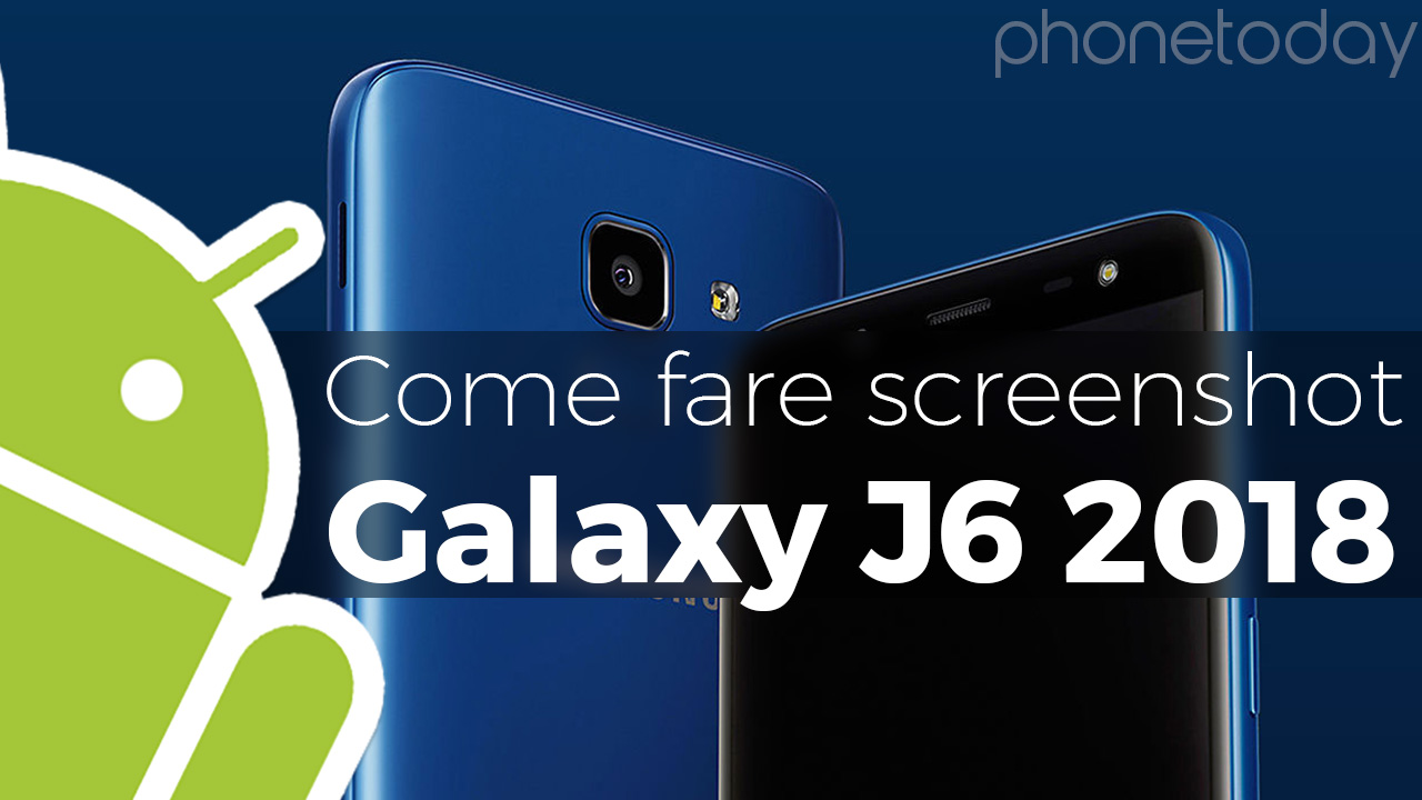 Come Fare Screenshot Samsung Galaxy J6 2018